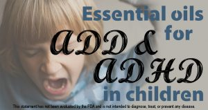 Essential Oils for ADD and ADHD in Children