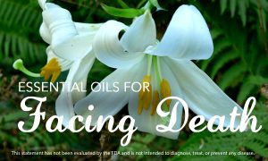 Essential Oils for Facing Death